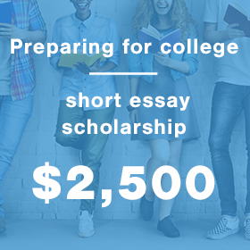 Preparing for College Short Essay $2,500 Scholarship